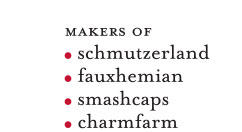 The Makers of Schmutzerland, Fauxhemian, Smash Caps and Charn Farm
